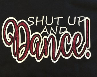 Shut up and Dance Tshirt or Racerback Tank - 8 glitter colors to choose from