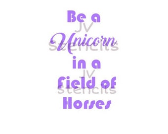 Be a Unicorn in a field of horses Stencil