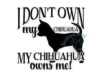 My Chihuahua Owns Me SVG