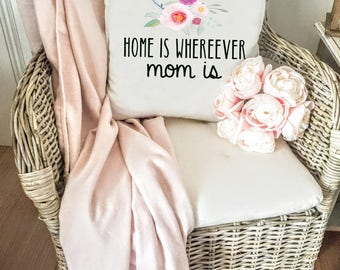 Home is WHEREVER Mom is Pillow Cover