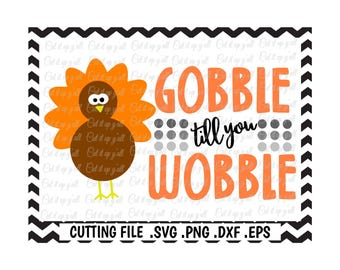 Gobble Til You Wobble, Thanksgiving, Turkey Svg-Dxf-Png-Pdf-Eps, Cutting Files for Silhouette Cameo/Cricut and Many More.