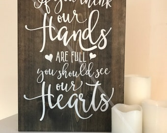 If You Think Our Hands Are Full You Should See Our Hearts Painted Wood Sign