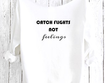 Catch Flights not Feelings, Off Shoulder Sweatshirt,Yoga Top,Yoga Sweater,Off Shoulder Sweater,Cozy Sweater,Yoga Pullover,Yoga Clothes,CFNFS