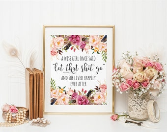 "Wise Quote, A wise girl once said ""let that shit go"", Inspirational Quote, Watercolor Decor, Quote Print, Floral Print, Printable Decor"