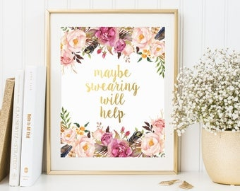 Gold Floral Decor, Maybe Swearing Will Help, Gold Letter Print, Office Quote, Printable Quote, Inspirational Print, Cubicle Accessories
