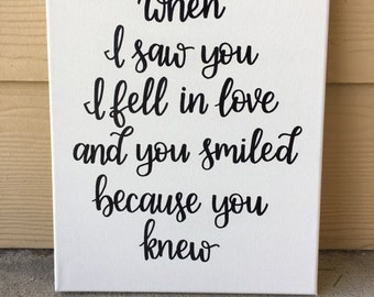 Custom Canvas | Love Quote | Love Sign | When I Saw You I Fell In Love And You Smiled Because You Knew | Home Decor | Wedding Decor
