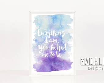 Everything I am, you helped me to be Watercolour digital print, Mother's Day print, Mum print, inspirational