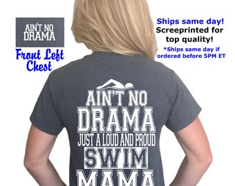 ON SALE! Ain't no drama just a loud and proud Swim mama t-shirt, Swim mom shirt, drama mama, sports mom, Ain't No Drama®