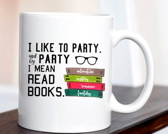 I Like to Party. And by Party I Mean Read Books Mug / Book Mug / Funny Mug / Gift for Librarian / Library Week / National Librarian's Day