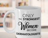 Dermatology - Dermatologist Gifts - Dermatologist Mug - Only the Strongest Women Become Dermatologists Coffee Mug Gift