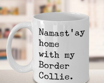 Namast'ay Home With My Border Collie Mug Herbal Tea & Coffee Mug Ceramic Coffee Cup Gift for Border Collie Lovers