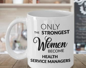Health Services Management Gift - Medical Manager Mug - Only the Strongest Women Become Health Services Managers Coffee Mug