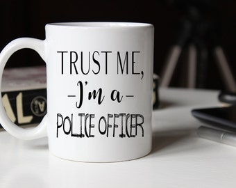Trust me I'm an Police Office, Funny Mug, Gift for Police Office, Trust me, Coffee mug, Police Office mug, funny coffee mug, mug