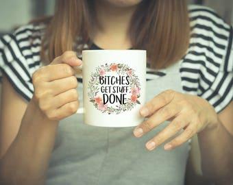 Bitches Get Stuff Done, Funny Coffee Mug, Feminist Mug, Bitch Quote, Tina Fey, Get stuff Done Mug, Girl Power, Best Bitches, Boss Lady, Mugs