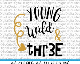 Young Wild Three SVG File, baby svg, svg saying, three svg, Birthday svg, heart svg, Cricut, Silhouette, Cut File Clip art, toddler svg
