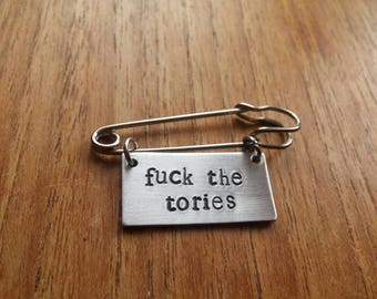 F*ck The Tories ~ Kilt Pin Safety Pin Brooch Badge ~ Political ~ Rustic Silver Handmade Hand Stamped Jewellery Accessory Gift