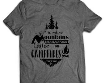 Count me in T-shirt - If It Involves Mountains Breakfast Food Coffee or Campfires Count Me In - Outdoors wilderness adventure hiking camping