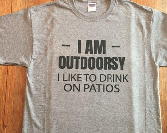 I Am Outdoorsy I Like to Drink on Patios Shirt