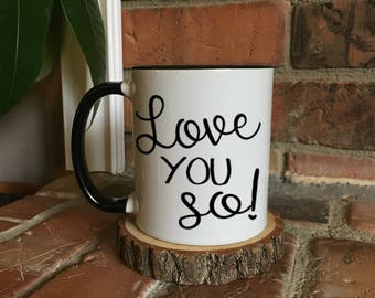 Love you so coffee mug , LOVE YOUR FACE, Mug for her, Anniversary gift, Love Mugs, Gifts for her, girlfriend gift