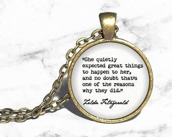 Zelda Fitzgerald, 'She quietly expcted great things to happen to her', Feminist Inspirational, Literary Quote Necklace, Bracelet Keychain
