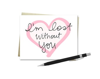 Love Card - I'm Lost Without You - Valentine's Day Card