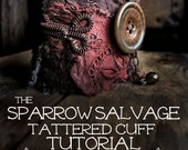 Tattered Cuff Tutorial - learn how to make shabby textile cuffs in Sparrow Salvage style - a pdf instructional - instant download
