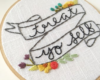 Treat Yo Self Hand Embroidered Hoop | Parks and Rec, embroidery hoop art, floral, binge TV, pop culture, popular quote, hand embroidery