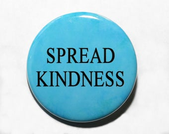 Spread Kindness - Pinback Button Badge 1 1/2 inch 1.5 - Keychain Magnet or Flatback