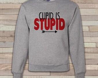Adult Valentine Shirt - Funny Valentines Day Sweatshirt - Cupid is Stupid Valentine Shirt - Anti Valentines Day - Grey Crewneck Sweatshirt