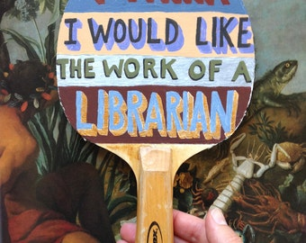 Original painted bat: I think I would like the work of a librarian