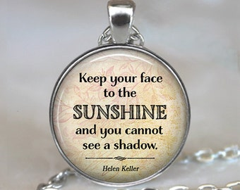Keep your face to the Sunshine and you cannot see a shadow, Helen Keller quote necklace quote jewelry quote pendant key chain
