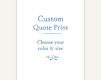 Custom Quote Print, Typography Poster, Personalized Gift, poem, verse
