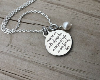 "Cousins Necklace- ""cousins we will always be, a couple of nuts on our family tree"" laser etched charm with an accent bead of choice"