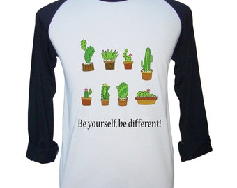 Be Yourself, Be Different!  Cactus Shirt Cactus T Shirt Gardening Shirt  Unisex T shirts Mens Gift Womens Gift L/S Raglan Jersey Tshirt
