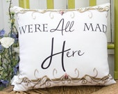 Were All Mad Here! Pillow. Family pillow. Alice in Wonderland quote for birthday, housewarming gift pillow