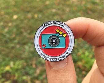 SALE New Enamel Lapel Pin - Take a Picture It Will Last Longer