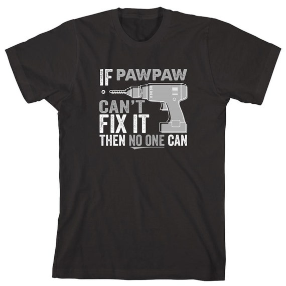 If Pawpaw Can't Fix It Then No One Can Shirt - father's day gift idea, Christmas gift, birthday gift, pops, g-pop, grandpa - ID: 1854
