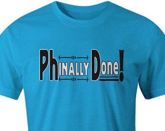 PhD Graduate/Graduation T-shirt, Doctoral Program Graduation, Funny Graduation Gift, Doctor, Student, dissertation defense, academic