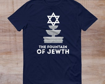 The Fountain of Jewth T-Shirt Tee Gift Clothing Gift Cheers Jewish Hebrew Mazel Tov Bar Mitzvah Holiday Quote Funny Humor  Fantasy Football