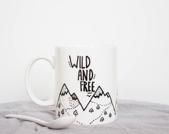Coffee Mug, Inspirational quote, Wild and Free, Mountain mug, Tea cup