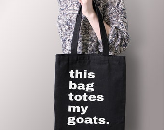 "Black ""This Bag Totes My Goats"" Tote Bag"