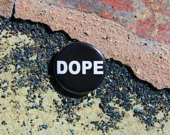 DOPE - Pinback or Magnet Button