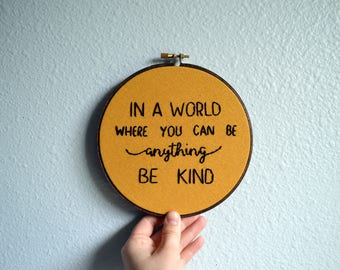 READY TO SHIP: In a world where you can be anything, be kind - Mustard Home Decor Embroidery Hoop Art, Be Kind Quote, Kindness Needlepoint