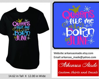 Queens like me are born in June, birthday shirt, Queen shirt, June birthday, up to 4x