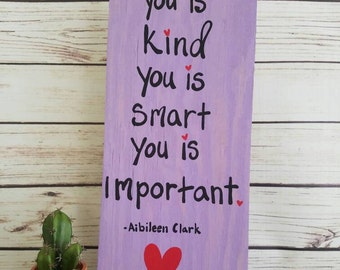 You is Kind, You is Smart, You is Important, THE HELP quote, NURSERY sign, Wood Sign, Hand Painted, Wall Art, You are kind You are Smart,