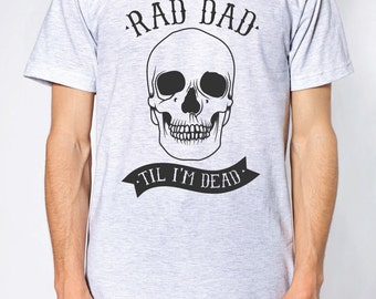 Rad Dad Til I'm Dead Tee, t-shirt, dad shirt, t shirt, gift for dad, dad stuff, skull