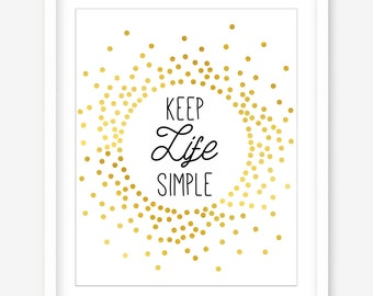 Quote art print - printable quote wall art - gold quote - keep life simple quote - wall quote prints - quote downloads - INSTANT DOWNLOAD