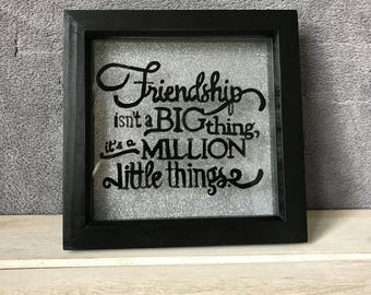 Friendship Isn't A Big Thing It's A Million Little Things Memory Frame