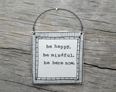 be happy. be mindful. be here now. inspiration ceramic handmade wall plaque. Modern design. Unique line drawn border. College gift. IN STOCK