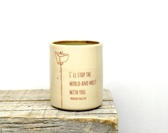 I'll stop the world and melt with you. Sweet handmade tumbler or bud vase. Love gift. Valentine gift. Custom Pottery. IN STOCK
